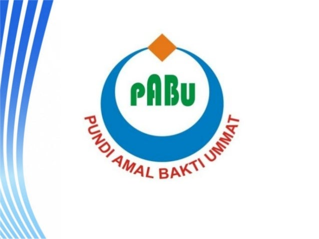 Profil Pundi Amal Bakti Ummat ( PABU ) PUNDI AMAL BAKTI UMMAT (PABU) adalah lembaga nirlaba milik ummat / masyarakat yang ...