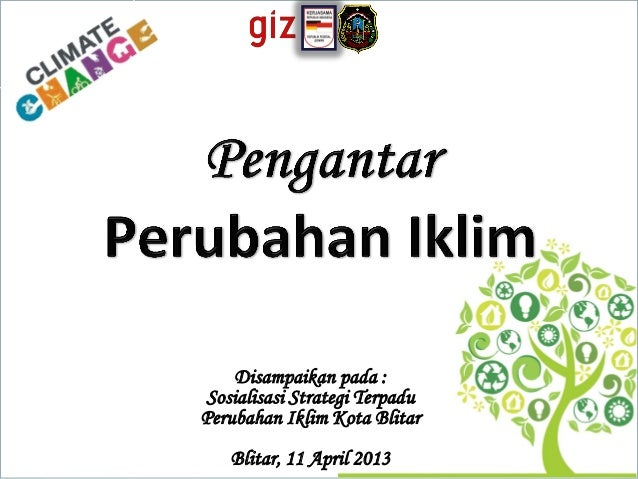 Disampaikan pada : Sosialisasi Strategi Terpadu Perubahan Iklim Kota Blitar Blitar, 11 April 2013