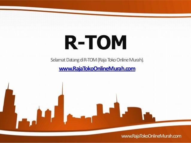 R-TOM SelamatDatangdiR-TOM(RajaTokoOnlineMurah). www.RajaTokoOnlineMurah.com www.RajaTokoOnlineMurah.com