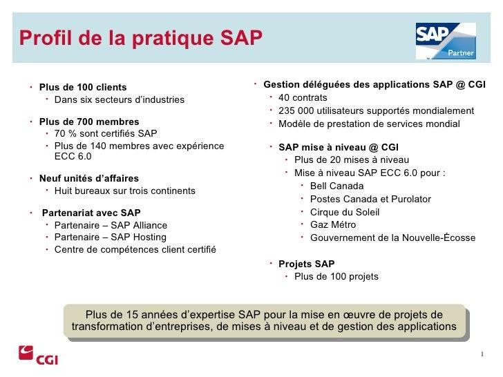 Profil de la pratique SAP <ul><ul><li>Plus de 100 clients </li></ul></ul><ul><ul><ul><li>Dans six secteurs d'industries </...