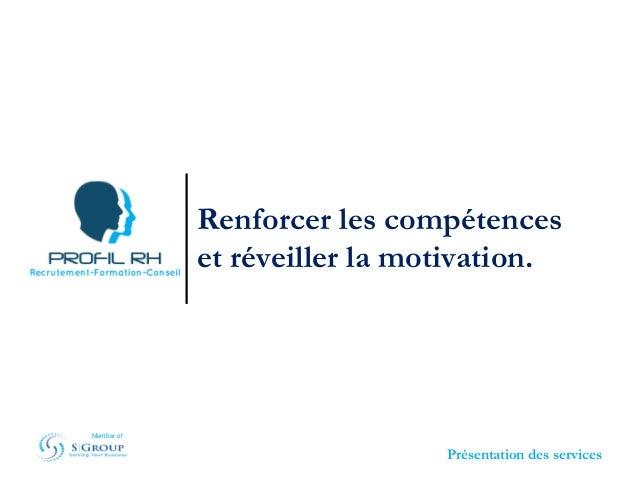 Renforcer les compétences  et réveiller la motivation.  Présentation des services  Member of