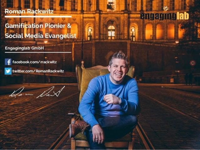 Gamification Pionier & Social Media Evangelist Roman Rackwitz Engaginglab GmbH facebook.com/rrackwitz twitter.com/RomanRac...