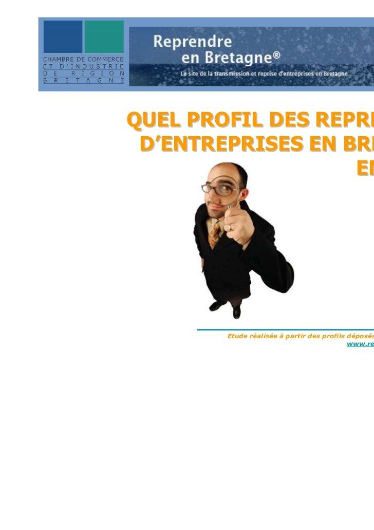 QUEL PROFIL DES REPRENEURS D'ENTREPRISES EN BRETAGNE                   EN 2010?        Etude réalisée à partir des profils...