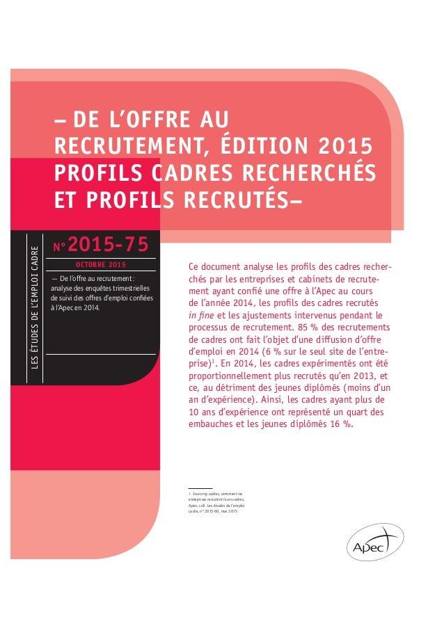 – DE L'OFFRE AU RECRUTEMENT, ÉDITION 2015 PROFILS CADRES RECHERCHÉS ET PROFILS RECRUTÉS– Ce document analyse les profils de...