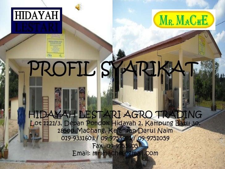 PROFIL SYARIKAT  HIDAYAH LESTARI AGRO TRADING Lot 1121/3, Depan Pondok Hidayah 2, Kampung Batu 30, 18500 Machang, Kelantan...