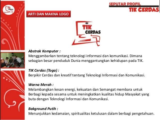 SEKRETARIAT TIK CERDAS http://www.tikcerdas.org Jl. Semampir Tengah IIA no. 8 Surabaya - 60199 Facebook.com/tikcerdas @tik...