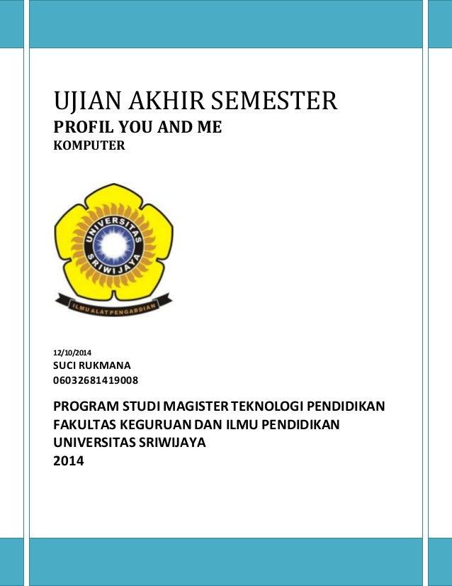 UJIAN AKHIR SEMESTER  PROFIL YOU AND ME  KOMPUTER  12/10/2014  SUCI RUKMANA  06032681419008  PROGRAM STUDI MAGISTER TEKNOL...
