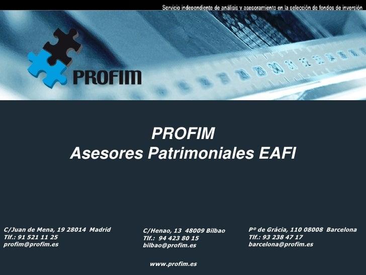 PROFIM                   Asesores Patrimoniales EAFIC/Juan de Mena, 19 28014 Madrid   C/Henao, 13 48009 Bilbao   Pº de Grá...