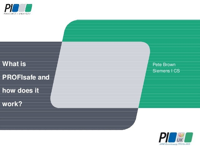 What is PROFIsafe and how does it work?  Pete Brown Siemens I CS