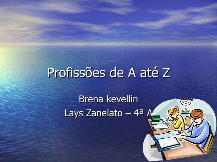 Profissões de A até Z Brena kevellin Lays Zanelato – 4ª A