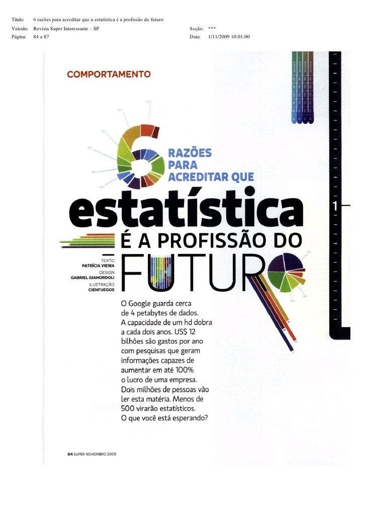 Título:   6razõesparaacreditarqueaestatísticaéaprofissãodofuturo Veiculo: Revista Super Interessante - SP     ...