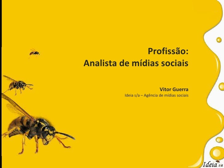Profissão:<br />Analista de mídias sociais<br />Vitor Guerra<br />Ideia s/a – Agência de mídias sociais<br />