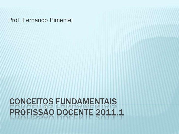 Conceitos FundamentaisProfissão Docente 2011.1<br />Prof. Fernando Pimentel<br />