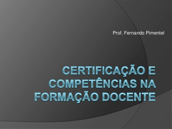 Prof. Fernando Pimentel<br />Certificação eCompetências na Formação Docente<br />