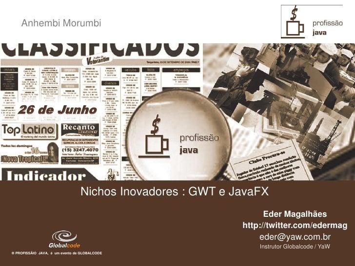 Anhembi Morumbi       26 de Junho                                      Nichos Inovadores : GWT e JavaFX                   ...