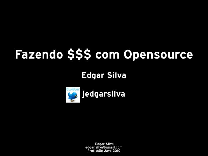 Fazendo $$$ com Opensource          Edgar Silva           jedgarsilva                     Edgar Silva           edgar.silv...