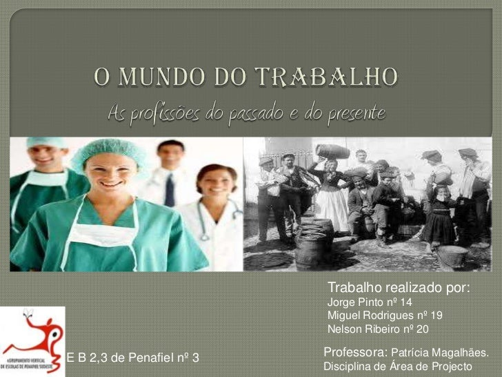O MUNDO DO TRABALHOAs profissões do passado e do presente<br />Trabalho realizado por:<br />Jorge Pinto nº 14<br />Miguel ...