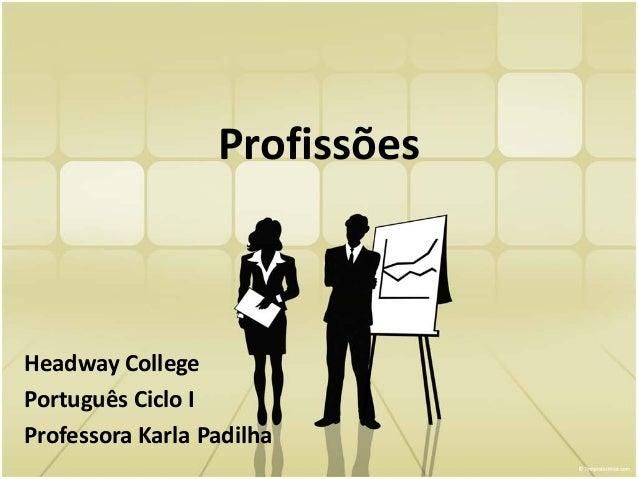 Profissões Headway College Português Ciclo I Professora Karla Padilha