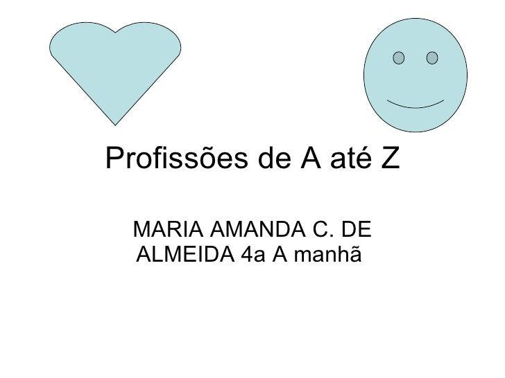 Profissões de A até Z MARIA AMANDA C. DE ALMEIDA 4a A manhã