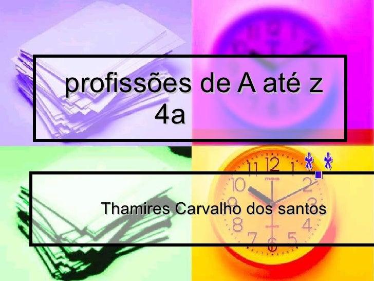 profissões de A até z 4a  Thamires Carvalho dos santos  *-*