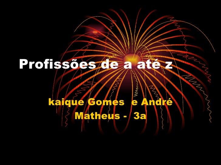 Profissões de a até z kaique Gomes  e André Matheus -  3a