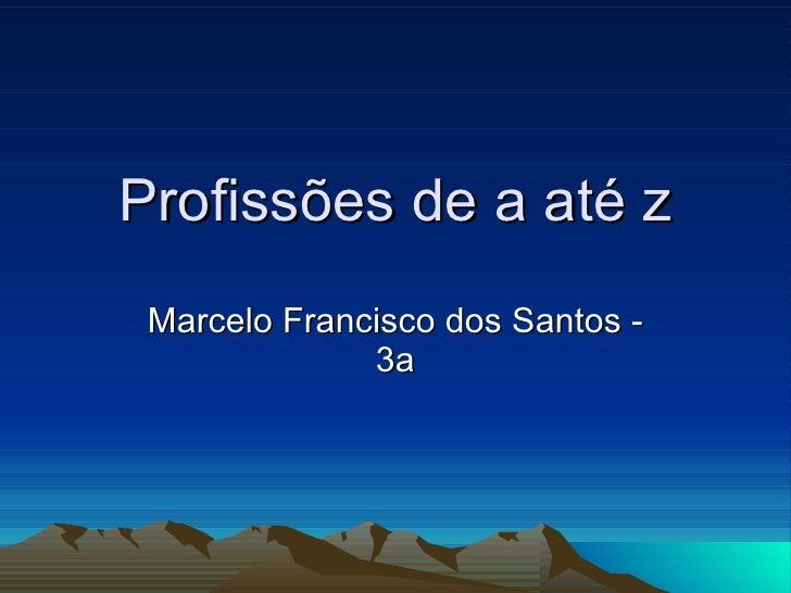 Profissões de a até z Marcelo Francisco dos Santos - 3a