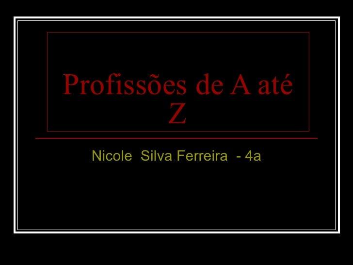 Profissões de A até Z Nicole  Silva Ferreira  - 4a