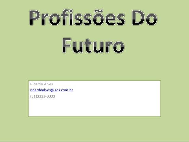 Ricardo Alves ricardoalves@sos.com.br (31)3333-3333