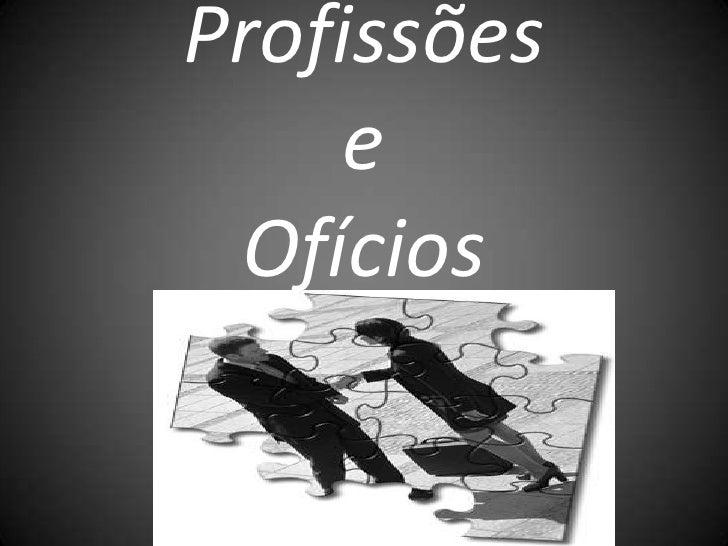 Profissõese Ofícios<br />