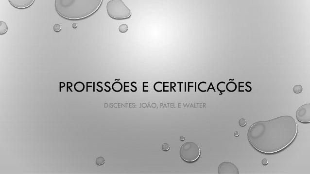 PROFISSÕES E CERTIFICAÇÕES DISCENTES: JOÃO, PATEL E WALTER