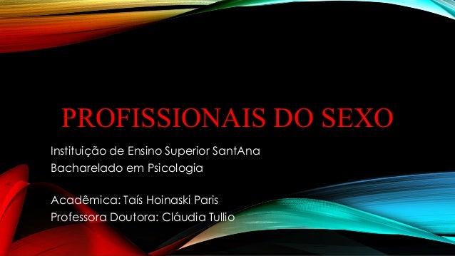 PROFISSIONAIS DO SEXO Instituição de Ensino Superior SantAna Bacharelado em Psicologia Acadêmica: Taís Hoinaski Paris Prof...