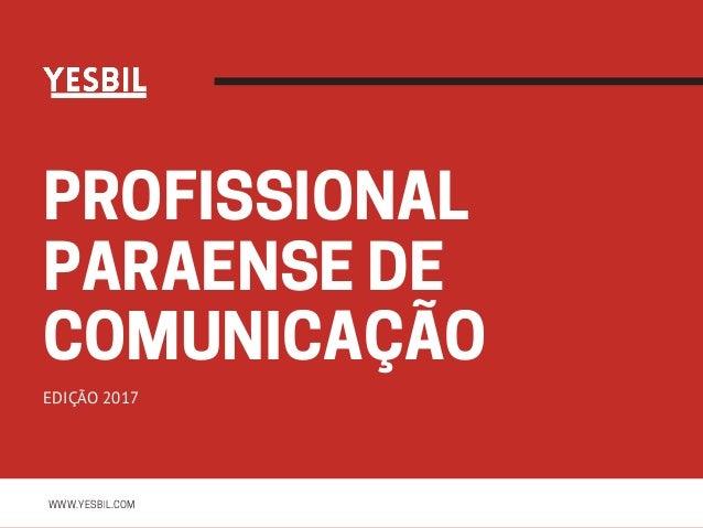 PROFISSIONAL PARAENSEDE COMUNICAÇÃOEDIÇÃO 2017 WWW.YESBIL.COM