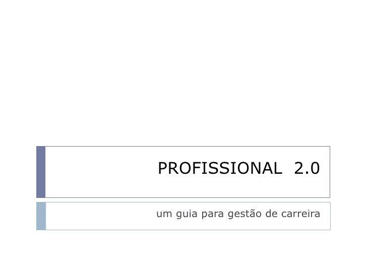 PROFISSIONAL  2.0<br />um guia para gestão de carreira<br />