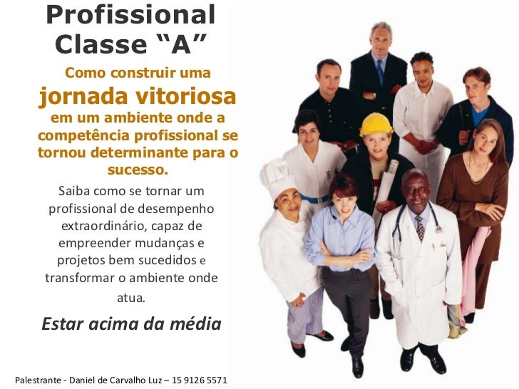"""Profissional        Classe """"A""""           Como construir uma     jornada vitoriosa       em um ambiente onde a     competên..."""