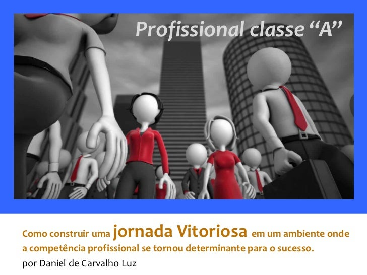 """Profissional classe """"A""""Como construir uma jornada Vitoriosa               em um ambiente ondea competência profissional se..."""