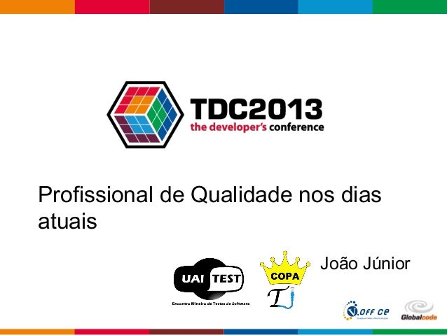 Globalcode – Open4educationProfissional de Qualidade nos diasatuaisJoão Júnior