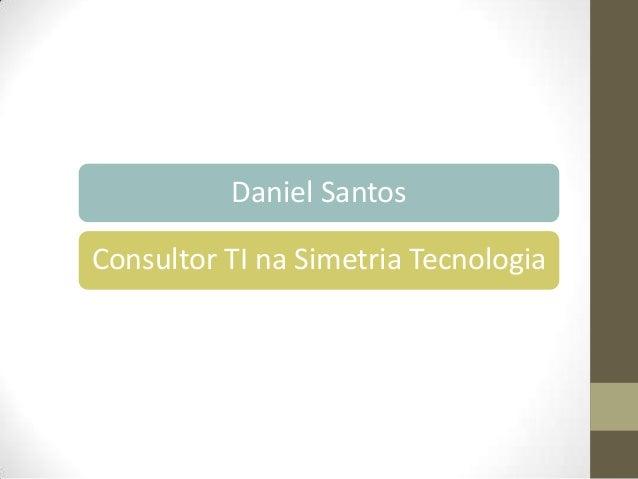 Daniel Santos Consultor TI na Simetria Tecnologia