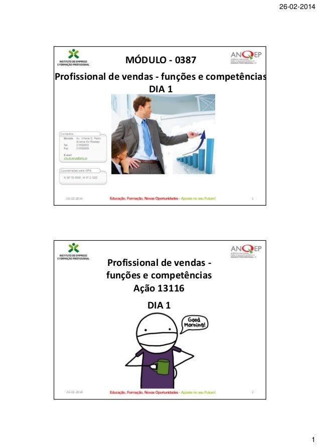 26-02-2014  MÓDULO - 0387 Profissional de vendas - funções e competências DIA 1  26-02-2014  1  Profissional de vendas fun...