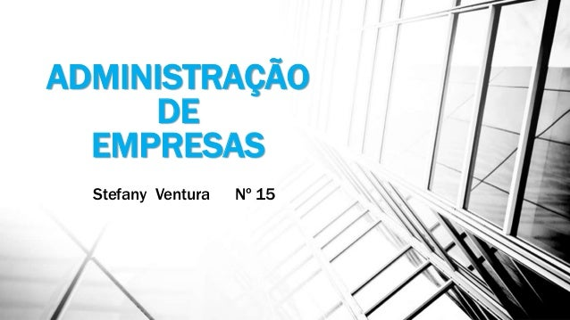 ADMINISTRAÇÃO DE EMPRESAS Stefany Ventura Nº 15