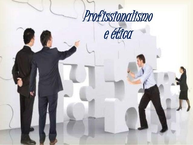 Profissionalismo e ética