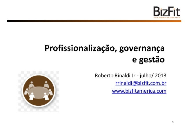 Roberto Rinaldi Jr - julho/ 2013 rrinaldi@bizfit.com.br www.bizfitamerica.com 1