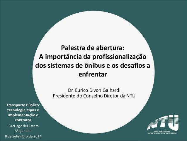 Transporte Público: tecnologia, tipos e implementação e contratos Santiago del Estero /Argentina 8 de setembro de 2014 Pal...