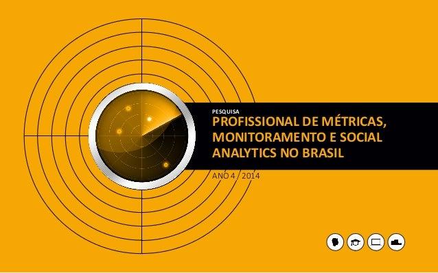 PROFISSIONAL DE MÉTRICAS,  MONITORAMENTO E SOCIAL ANALYTICS NO BRASIL  PESQUISA  ANO 4 / 2014
