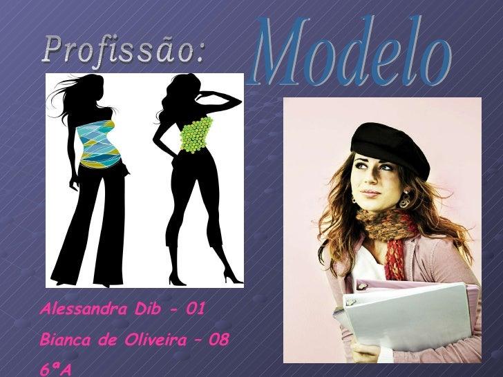 Profissão: Modelo Alessandra Dib - 01 Bianca de Oliveira – 08 6ªA