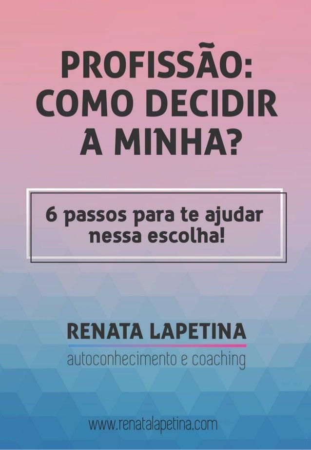 2http://renatalapetina.com Profissão: como decidir a minha? Renata Lapetina Design por: Carla Sion – http://carlasion.com ...
