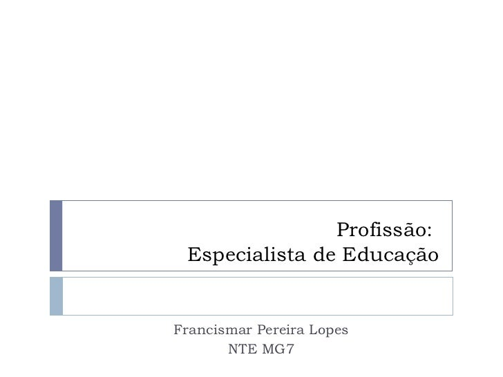 Profissão:  Especialista de Educação Francismar Pereira Lopes NTE MG7