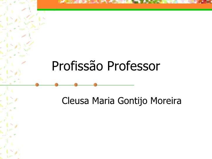 Profissão Professor Cleusa Maria Gontijo Moreira