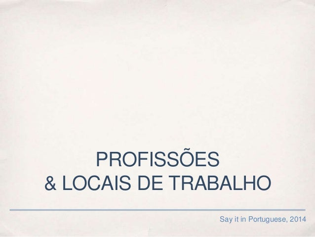 PROFISSÕES & LOCAIS DE TRABALHO Say it in Portuguese, 2014
