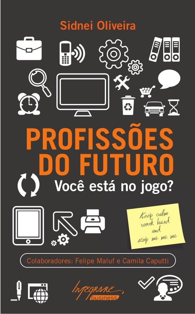 Sidnei Oliveira PROFISSÕES DO FUTURO Você está no jogo? Colaboradores: Felipe Maluf e Camila Caputti