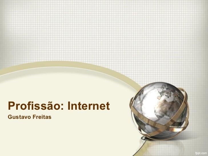 Profissão: InternetGustavo Freitas